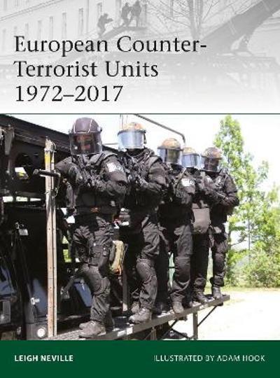 European Counter-Terrorist Units 1972-2017 - Leigh Neville