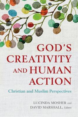 God's Creativity and Human Action - Lucinda Mosher