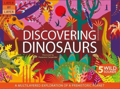 Layer By Layer: Discovering Dinosaurs - Anne Rooney