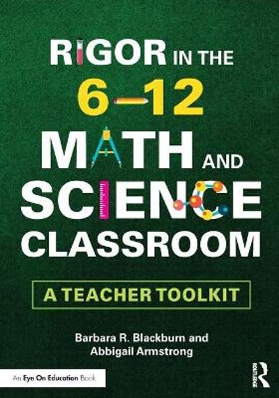 Rigor in the 6-12 Math and Science Classroom - Barbara R. Blackburn