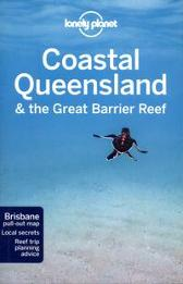 Lonely Planet Coastal Queensland & the Great Barrier Reef - Lonely Planet Paul Harding Cristian Bonetto Charles Rawlings-Way Tamara Sheward Tom Spurling Donna Wheeler