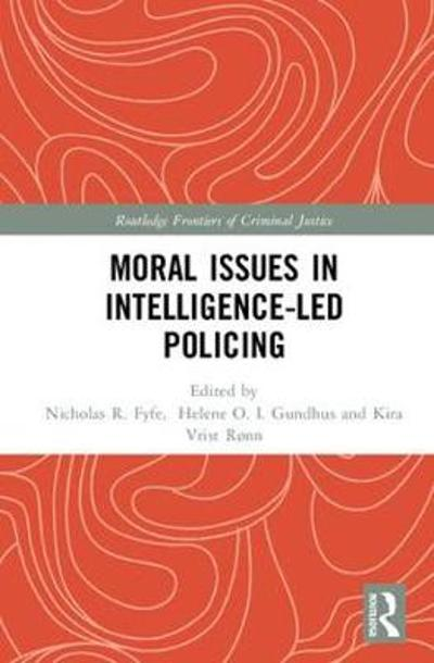 Moral Issues in Intelligence-led Policing - Helene Oppen Gundhus