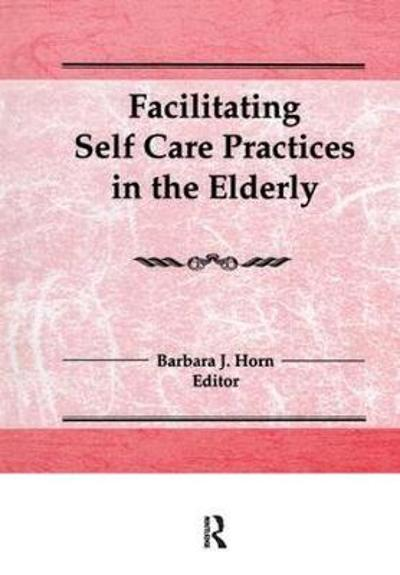Facilitating Self Care Practices in the Elderly - Barbara J Horn