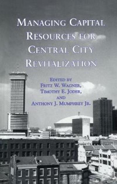 Managing Capital Resources for Central City Revitalization - Fritz W. Wagner
