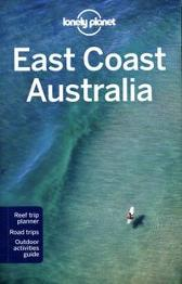 Lonely Planet East Coast Australia - Lonely Planet Andy Symington Kate Armstrong Cristian Bonetto Peter Dragicevich Paul Harding Trent Holden Kate Morgan Charles Rawlings-Way Tamara Sheward