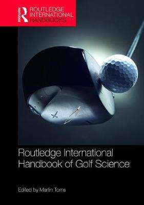 Routledge International Handbook of Golf Science - Martin Toms