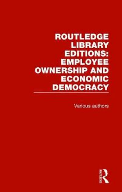 Routledge Library Editions: Employee Ownership and Economic Democracy - Various