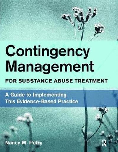 Contingency Management for Substance Abuse Treatment - Nancy M. Petry