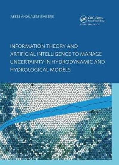 Information Theory and Artificial Intelligence to Manage Uncertainty in Hydrodynamic and Hydrological Models - Abebe Andualem Jemberie