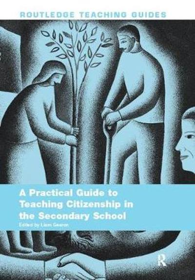 A Practical Guide to Teaching Citizenship in the Secondary School - Liam Gearon