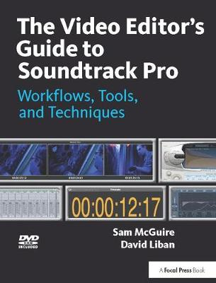 The Video Editor's Guide to Soundtrack Pro - Sam McGuire