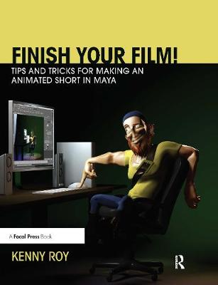 Finish Your Film! Tips and Tricks for Making an Animated Short in Maya - Kenny Roy
