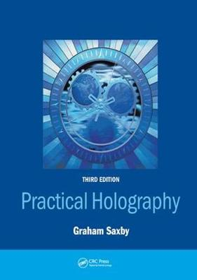 Practical Holography, Third Edition - Graham Saxby