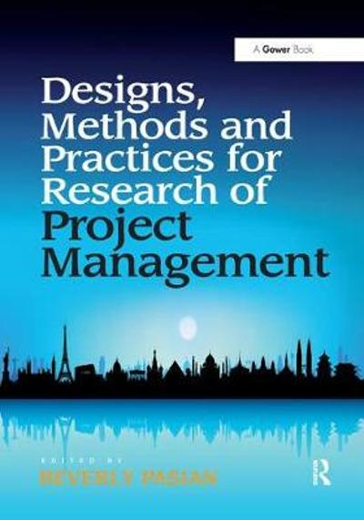 Designs, Methods and Practices for Research of Project Management - Beverly Pasian