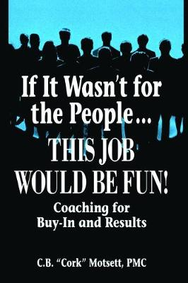 If It Wasn't For the People...This Job Would Be Fun - C. B. Motsett