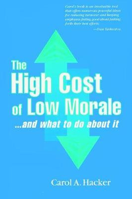 The High Cost of Low Morale...and what to do about it - Carol A. Hacker