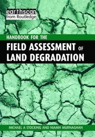 A Handbook for the Field Assessment of Land Degradation - Michael A. Stocking