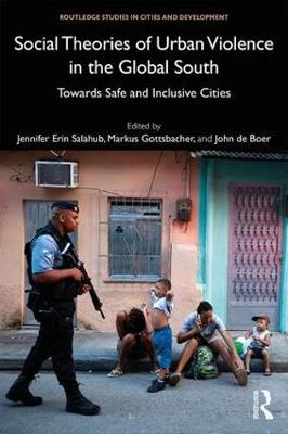 Social Theories of Urban Violence in the Global South - Jennifer Erin Salahub