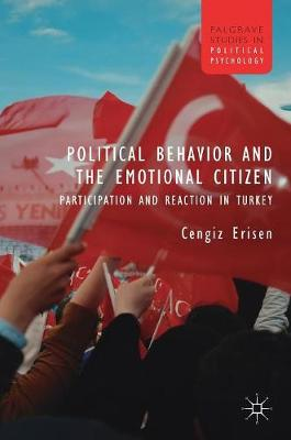 Political Behavior and the Emotional Citizen - Cengiz Erisen