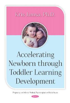 Accelerating Newborn Through Toddler Learning Development - Kris Jamsa