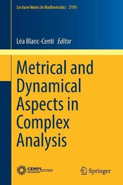 Metrical and Dynamical Aspects in Complex Analysis - Lea Blanc-Centi