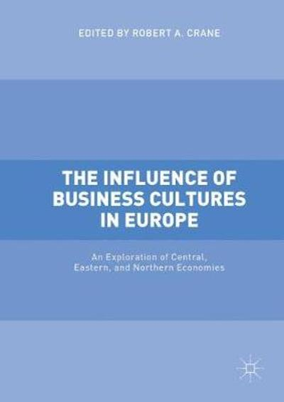 The Influence of Business Cultures in Europe - Robert A. Crane