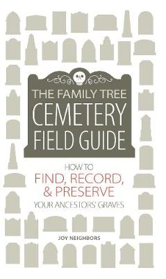 The Family Tree Cemetery Field Guide - Joy Neighbors