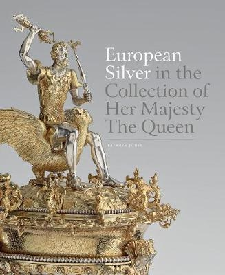 European Silver in the Collection of Her Majesty The Queen - Kathryn Jones