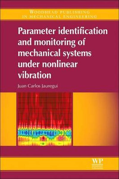 Parameter Identification and Monitoring of Mechanical Systems Under Nonlinear Vibration - Juan Carlos Jauregui