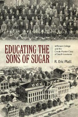 Educating the Sons of Sugar - R. Eric Platt