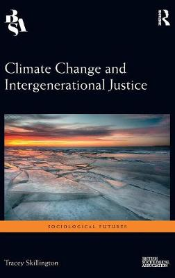 Climate Change and Intergenerational Justice - Tracey Skillington