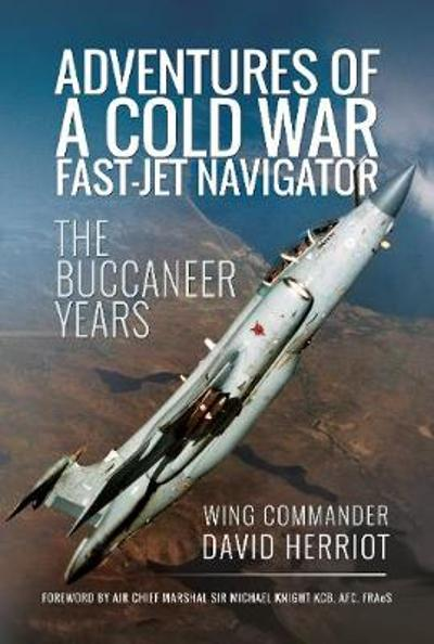 Adventures of a Cold War Fast-Jet Navigator - David Herriot