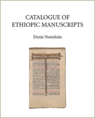 Catalogue of Ethiopic Manuscripts - Denis Nosnitsin