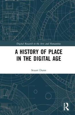 A History of Place in the Digital Age - Stuart Dunn