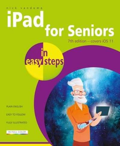 iPad for Seniors in easy steps, 7th Edition - Nick Vandome