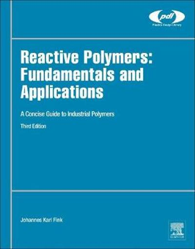 Reactive Polymers: Fundamentals and Applications - Johannes Karl Fink