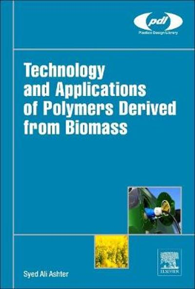Technology and Applications of Polymers Derived from Biomass - Syed Ali Ashter