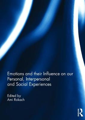 Emotions and their influence on our personal, interpersonal and social experiences - Ami Rokach