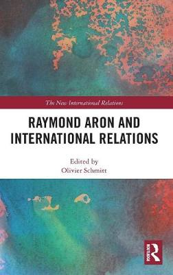 Raymond Aron and International Relations - Olivier Schmitt