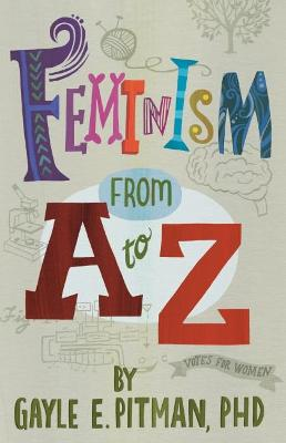 Feminism From A to Z - Gayle E. Pitman