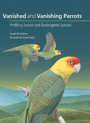 Vanished and Vanishing Parrots - Joseph M. Forshaw