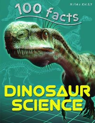 100 Facts Dinosaur Science - Miles Kelly