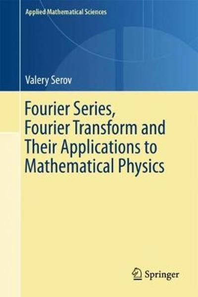 Fourier Series, Fourier Transform and Their Applications to Mathematical Physics - Valery Serov