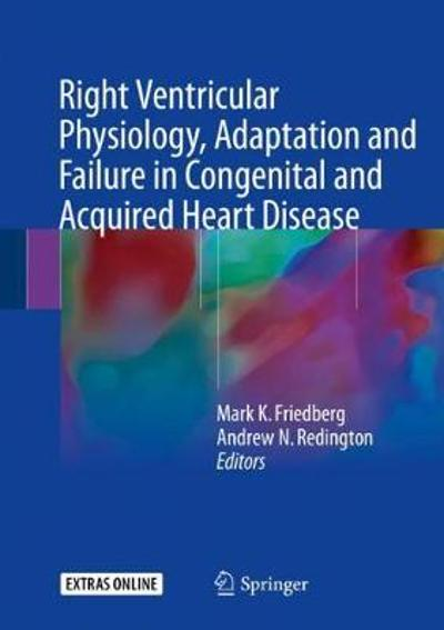 Right Ventricular Physiology, Adaptation and Failure in Congenital and Acquired Heart Disease - Mark K. Friedberg