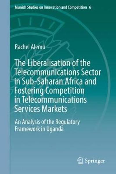 The Liberalisation of the Telecommunications Sector in Sub-Saharan Africa and Fostering Competition in Telecommunications Services Markets - Rachel Alemu