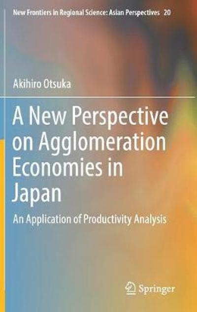 A New Perspective on Agglomeration Economies in Japan - Akihiro Otsuka
