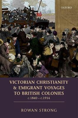Victorian Christianity and Emigrant Voyages to British Colonies c.1840 - c.1914 - Rowan Strong