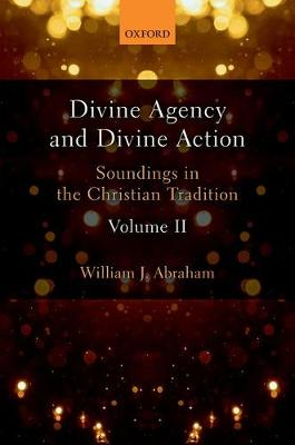 Divine Agency and Divine Action, Volume II - William J. Abraham