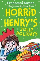 Horrid Henry's Jolly Holidays - Francesca Simon  Tony Ross