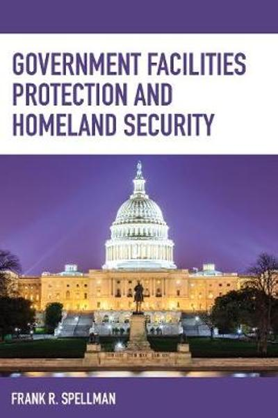 Government Facilities Protection and Homeland Security - Frank R. Spellman